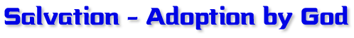 Salvation - Adoption by God